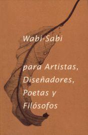 Imagen de cubierta: WABI-SABI PARA ARTISTAS DISEÑADORES  POETAS Y FILÓSOFOS