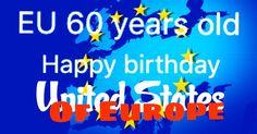 EU 60 years old. Happy Birthday Europe United. England will return soon!