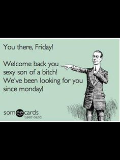 Oh yes we have...TGIF!