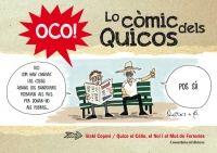 """OCO! Lo còmic dels Quicos. Cossetània Ed. """"En aquest llibre hi trobareu els darrers cinc anys de crònica social del país a través de l'humor de Quico el Célio, el Noi i el Mut de Ferreries, portats ara per ells mateixos al món de la historieta gràfica, gràcies a la ploma del dibuixant Iñaki Copovi... són prop de 200 tires que han aparegut publicades al Setmanari l'Ebre des del 2009 fins al 2014..."""" Feu un tastet a http://www.cossetania.com/tasts/OCOQuicos.pdf HIVERN 2016"""