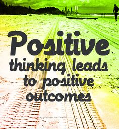 Positive Thinking Leads To Positive Outcome. on the first nine  http://thefirstnine.com/social-gallery/the-first-nine-monday-20-8
