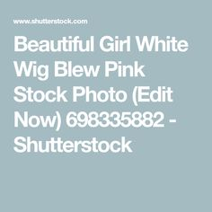 Beautiful Girl White Wig Blew Pink Stock Photo (Edit Now) 698335882 - Shutterstock Wigs, Photo Editing, Royalty Free Stock Photos, Candy, Image, Beautiful, Editing Photos, Photo Manipulation, Sweets