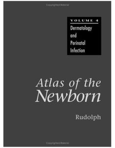 Télécharger Livre Atlas of the Newborn Volume 4: Dermatology and Perinatal Infection 1st edition by Arnold J. Rudolph M.D., Arnold... PDF Ebook Gratuit