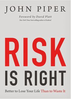 Risk is Right  by John Piper, David Platt #RiskisRight  As social justice, environmental causes, and not-for-profit ministries rise in popularity, more and more people are looking for a life of adventure, to live for something greater than themselves. Helping Christians...