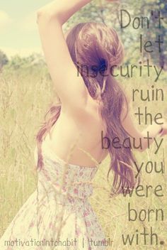 Bill Giyaman posted Don't let insecurity ruin the beauty you were born with. - Words to live by. to their -inspiring quotes and sayings- postboard via the Juxtapost bookmarklet. Cute Quotes, Great Quotes, Quotes To Live By, Funny Quotes, Inspirational Quotes, Amazing Quotes, Random Quotes, Meaningful Quotes, Motivational