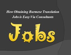 The consultants are trained and expert in helping people to get #BurmeseTranslation jobs easily and quickly. They work towards quality recruitment.