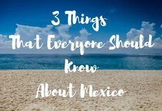3 Things That Everyone Should Know About Mexico http://www.kinetickennons.com/3-things-everyone-know-mexico/?utm_campaign=coschedule&utm_source=pinterest&utm_medium=Kinetic&utm_content=3%20Things%20That%20Everyone%20Should%20Know%20About%20Mexico