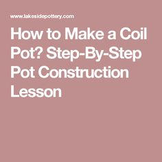 How to Make a Coil Pot? Step-By-Step Pot Construction Lesson