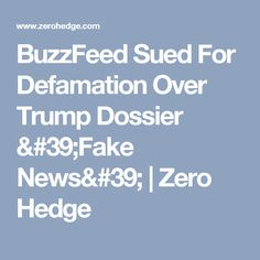 BuzzFeed Sued For Defamation Over Trump Dossier 'Fake News'   Zero Hedge
