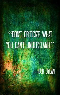 Don't criticise what you can't understand