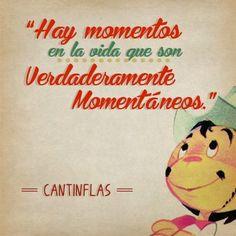 """""""Hay momentos en la vida que son verdaderamente momentáneos."""" #Cantinflas #Citas #Frases Don Ramon #frases #palabras #vida #ríe #amor"""
