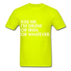 Kiss Me I'm Drunk Or Irish Or Whatever, St. Patricks Day, Unisex T-Shirt