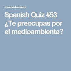 Spanish Quiz #53 ¿Te preocupas por el medioambiente?