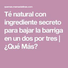 Té natural con ingrediente secreto para bajar la barriga en un dos por tres | ¿Qué Más?