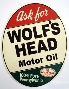 Ask for Wolf's Head Motor Oil sign.