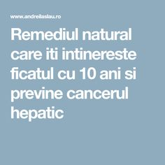 Remediul natural care iti intinereste ficatul cu 10 ani si previne cancerul hepatic Cancer, Embroidery