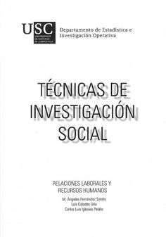 Técnicas de investigación social / M. Ángeles Fernández Sotelo.   Universidade de Santiago de Compostela, 2014.