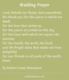 Lord, behold our family here assembled. We thank you for this place in which we dwell, for the love that unites us, for the peace accorded us this day, for the hope with which we expect the morrow, for the health, the work, the food, and...