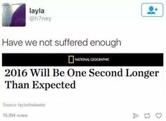Because there's still a decent chunk of it left. | 16 Jokes About 2016 That Are Both Hilarious And Sad