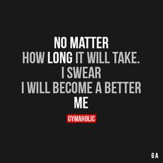 I swear I will become a better me.