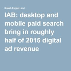 IAB: desktop and mobile paid search bring in roughly half of 2015 digital ad revenue