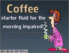 Coffee... for the morning impaired