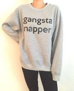 gangsta napper sweatshirt funny slogan saying for womens girls grunge crewneck fresh dope swag tumblr blogger lazy cute