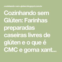 Cozinhando sem Glúten: Farinhas preparadas caseiras livres de glúten e o que é CMC e goma xantana