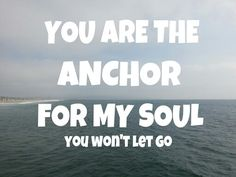 No matter what may come...I know You won't let go