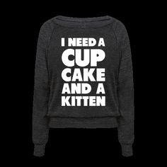 "Show that you're someone who requires routine treat yo-self days. This fun text tee features the phrase ""I need a cupcake and a kitten."" This shirt is perfect for people who love cats, cake, and being spoiled. Sibling Shirts, Sister Shirts, Cute Shirts, Funny Shirts, Love Your Sister, Sisters Forever, Sister Quotes, Family Quotes, Shirts With Sayings"