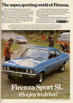 1973 magazine advertisement for the Vauxhall Firenza. Okay, so it may have had a engine, but this was at the time of the fuel crisis, and the car was an ugly duckling based upon the HC vauxhall 2300 Vintage Advertisements, Vintage Ads, Vauxhall Motors, Cars Uk, Car Posters, Car Advertising, Commercial Vehicle, Japanese Cars, Retro Cars