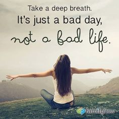 Just a bad day! i need to remember this