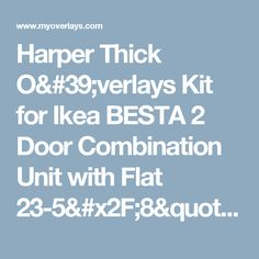 """Harper Thick O'verlays Kit for Ikea BESTA 2 Door Combination Unit with Flat 23-5/8"""" x 25-1/4"""" Doors*. O'verlays fretwork panels for Home Decorating. Transform your Ikea furniture."""