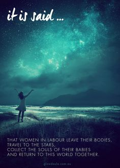 """It is said that women in labour leave their bodies, travel to the stars, collect the souls of their babies and return to this world together. "" Anon. #doula #pregnancy"