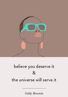Believe you deserve it and the universe will serve it - Gabby Bernstein #illustration #design #designblog #motivation #inspiration #gabbybernstein