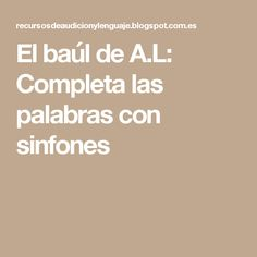 El baúl de A.L: Completa las palabras con sinfones