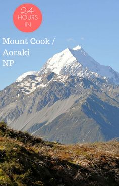 How to spend 24 hours in Mount Cook / Aoraki National Park, New Zealand