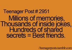 Yea all d inside jokes;) n NOBODY knows!!! The moment u start busting up laughin in front of a bunch of people n only u n ur besties know <3