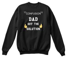 ?? ?? Confusion  Dad Got The Solution Black T-Shirt Front