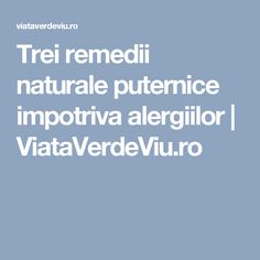 Trei remedii naturale puternice impotriva alergiilor | ViataVerdeViu.ro