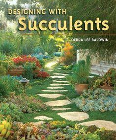Designing with Succulents by Debra Lee Baldwin