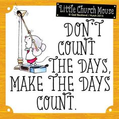 ♡ Don't Count The Days, Make The Days Count.Little Church Mouse 15 July 2015 ♡ Prayer Verses, Prayer Quotes, Bible Verses Quotes, Scriptures, Quotes About God, Quotes To Live By, Religious Quotes, Dear God, Trust God