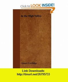 In the High Valley (9781447402749) Susan Coolidge , ISBN-10: 144740274X  , ISBN-13: 978-1447402749 ,  , tutorials , pdf , ebook , torrent , downloads , rapidshare , filesonic , hotfile , megaupload , fileserve