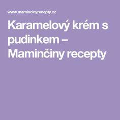 Karamelový krém s pudinkem – Maminčiny recepty