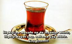 İlişkiyi ne mesafe ne de insanlar bitirir, ilişkiyi bayat çay, sallama çay bitirir. Çay önemli! http://www.resadonya.com/cay-ile-ilgili-resimli-sozler/