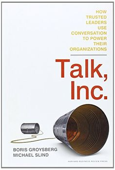 Talk, Inc.: How Trusted Leaders Use Conversation to Power...