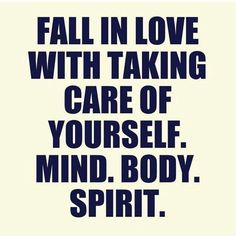 FALL IN LOVE WITH TAKING CARE OF YOURSELF. MIND, BODY, SPIRIT.