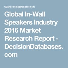 Global In-Wall Speakers Industry 2016 Market Research Report - DecisionDatabases.com