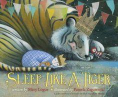 SPRING 2013: Sleep Like a Tiger, illustrated by Pamela Zagarenski - AU Juvenile PZ7.L8288 Sl 2012  - check availability @ https://library.ashland.edu/search/i?SEARCH=9780547641027