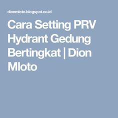 Cara Setting PRV Hydrant Gedung Bertingkat | Dion Mloto